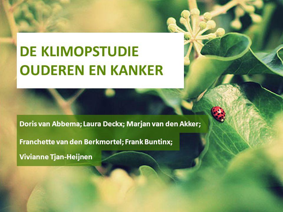 DE KLIMOPSTUDIE OUDEREN EN KANKER Doris van Abbema; Laura Deckx; Marjan van den Akker; Vivianne Tjan-Heijnen Franchette van den Berkmortel; Frank Bunt