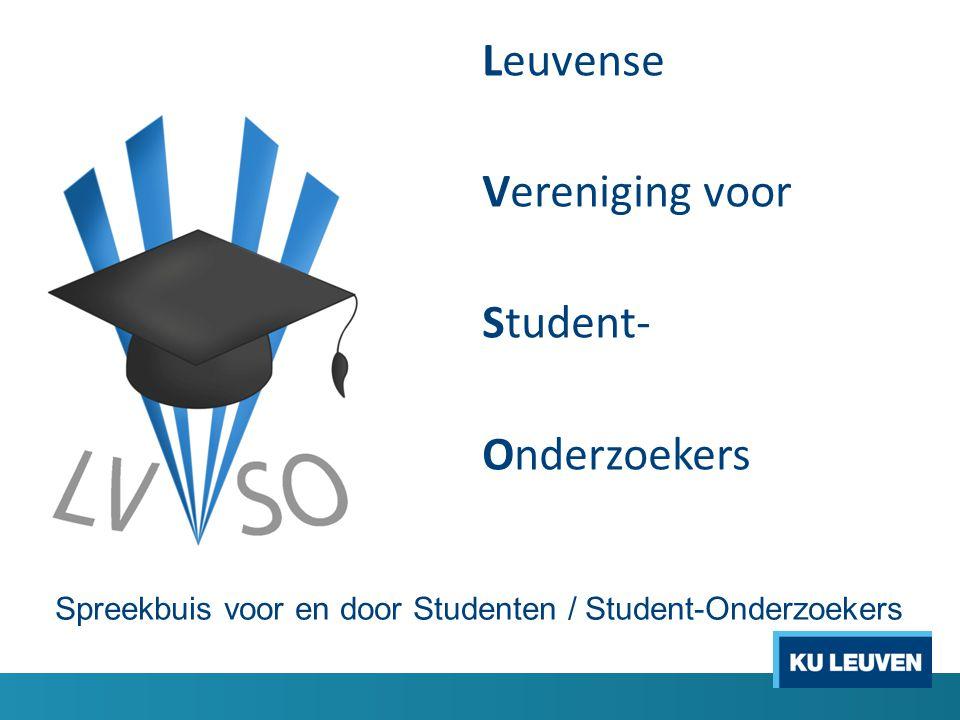 Leuvense Vereniging voor Student- Onderzoekers Spreekbuis voor en door Studenten / Student-Onderzoekers