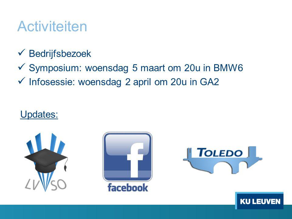 Activiteiten Bedrijfsbezoek Symposium: woensdag 5 maart om 20u in BMW6 Infosessie: woensdag 2 april om 20u in GA2 Updates: