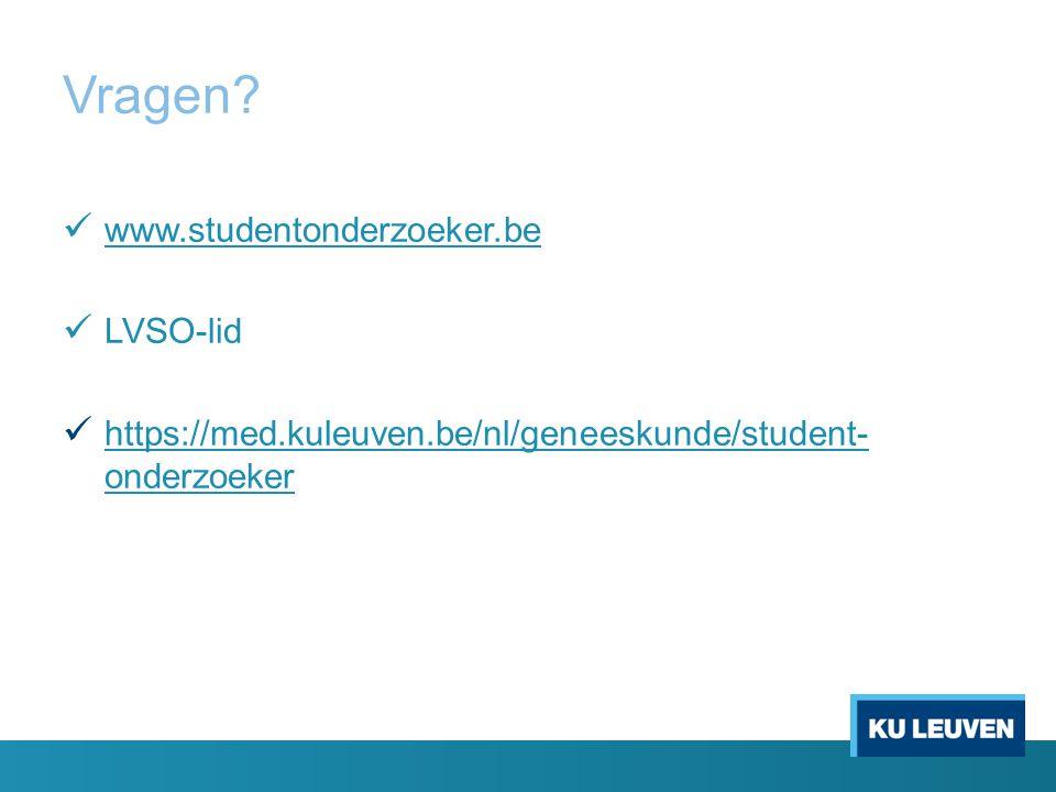 Vragen? www.studentonderzoeker.be LVSO-lid https://med.kuleuven.be/nl/geneeskunde/student- onderzoeker https://med.kuleuven.be/nl/geneeskunde/student-