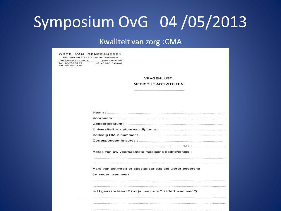 Symposium OvG 04 /05/2013 Kwaliteit van zorg :CMA