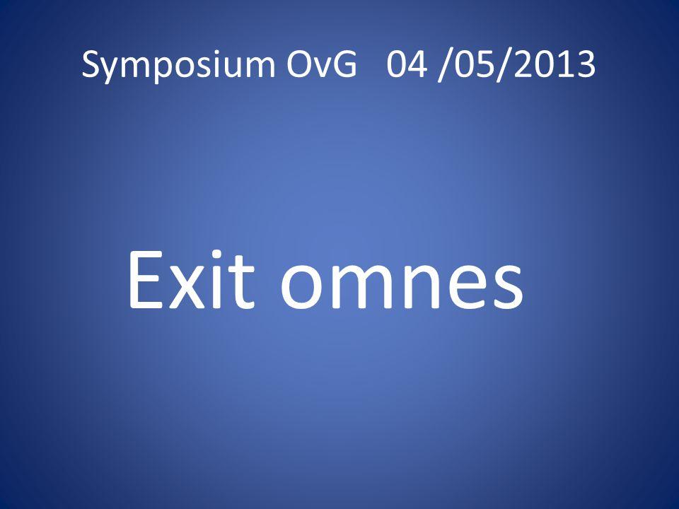 Symposium OvG 04 /05/2013 Exit omnes