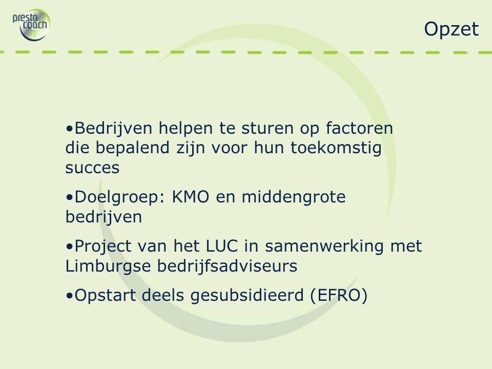 Opzet Bedrijven helpen te sturen op factoren die bepalend zijn voor hun toekomstig succes Doelgroep: KMO en middengrote bedrijven Project van het LUC