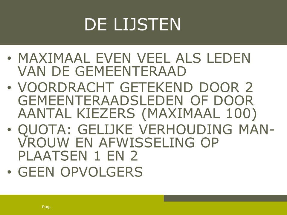 DE LIJSTEN MAXIMAAL EVEN VEEL ALS LEDEN VAN DE GEMEENTERAAD VOORDRACHT GETEKEND DOOR 2 GEMEENTERAADSLEDEN OF DOOR AANTAL KIEZERS (MAXIMAAL 100) QUOTA: GELIJKE VERHOUDING MAN- VROUW EN AFWISSELING OP PLAATSEN 1 EN 2 GEEN OPVOLGERS