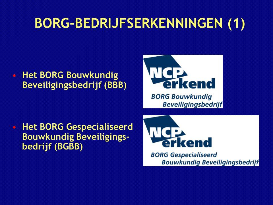 BORG-BEDRIJFSERKENNINGEN (1) Het BORG Bouwkundig Beveiligingsbedrijf (BBB) Het BORG Gespecialiseerd Bouwkundig Beveiligings- bedrijf (BGBB)