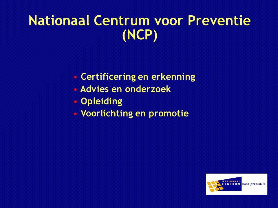 Nationaal Centrum voor Preventie (NCP) Certificering en erkenning Advies en onderzoek Opleiding Voorlichting en promotie