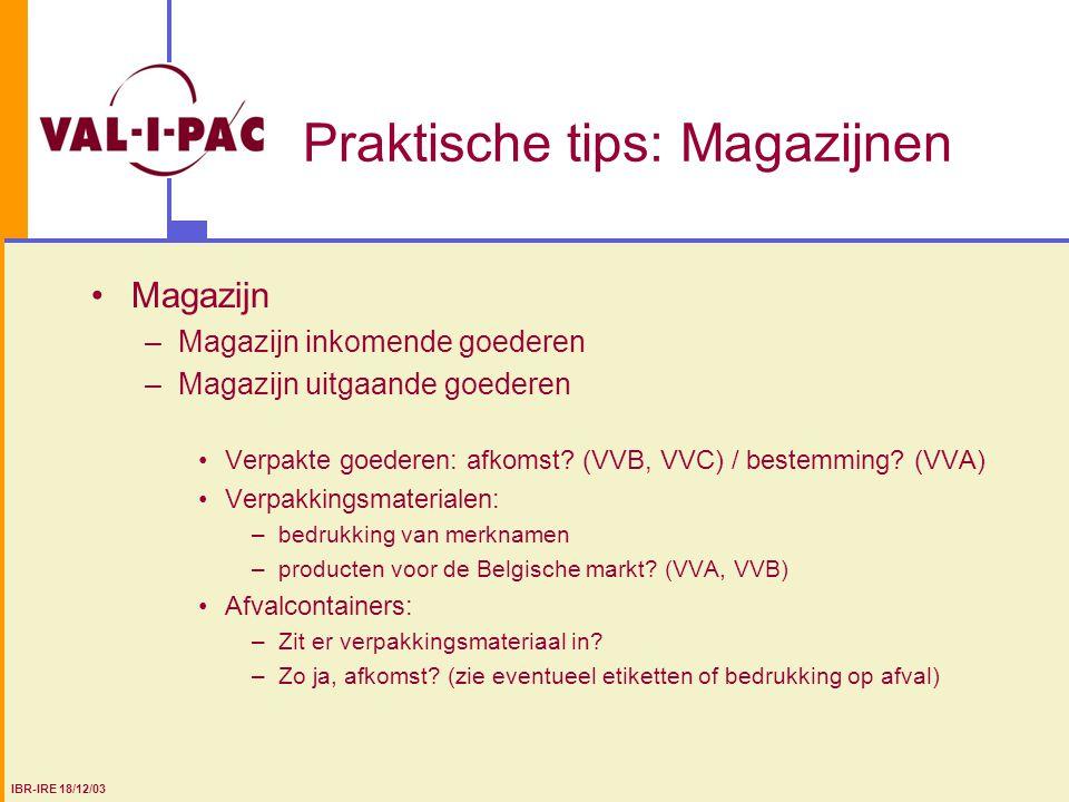 Praktische tips: Magazijnen Magazijn –Magazijn inkomende goederen –Magazijn uitgaande goederen Verpakte goederen: afkomst? (VVB, VVC) / bestemming? (V