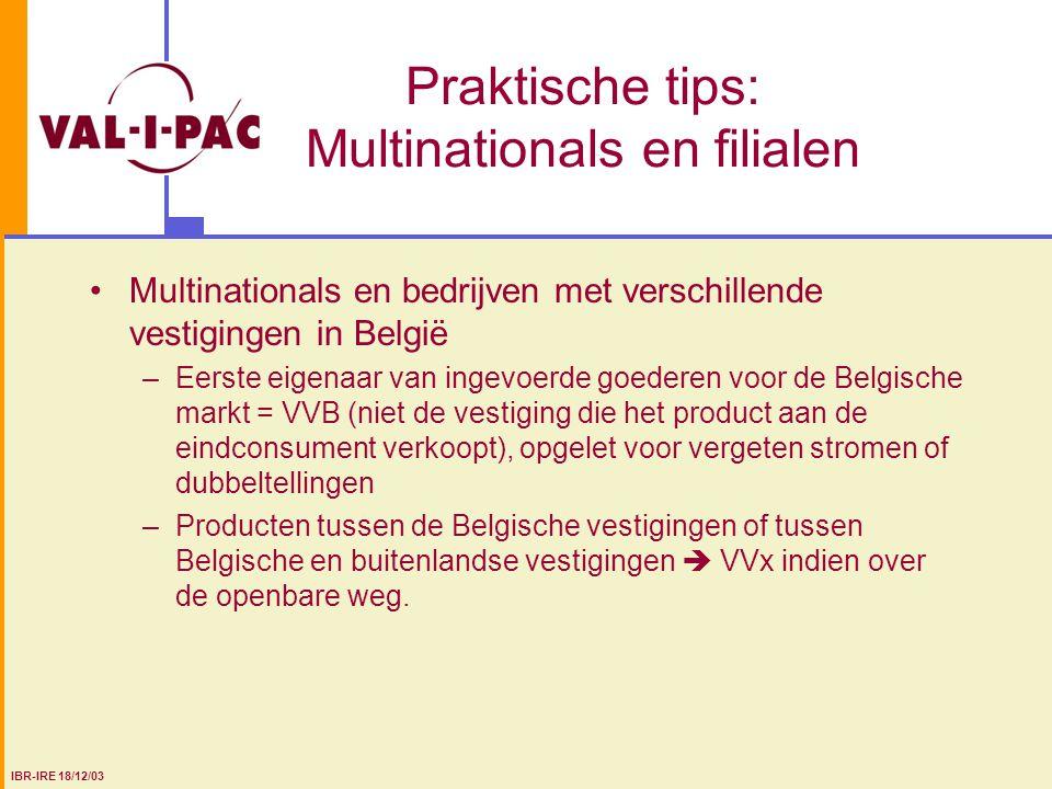 Praktische tips: Multinationals en filialen Multinationals en bedrijven met verschillende vestigingen in België –Eerste eigenaar van ingevoerde goeder