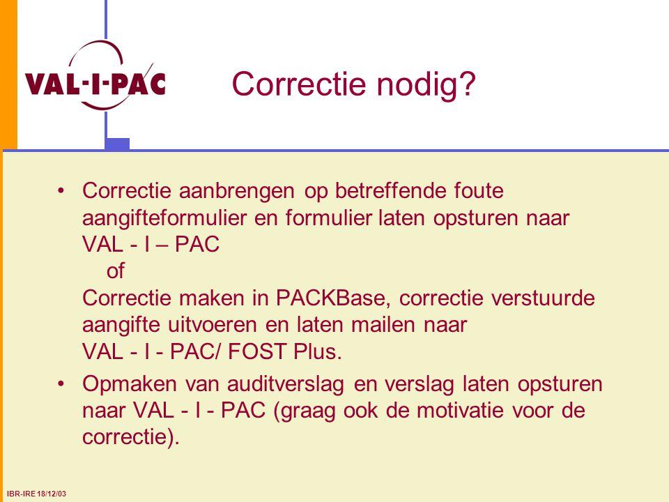 Correctie nodig? Correctie aanbrengen op betreffende foute aangifteformulier en formulier laten opsturen naar VAL - I – PAC of Correctie maken in PACK