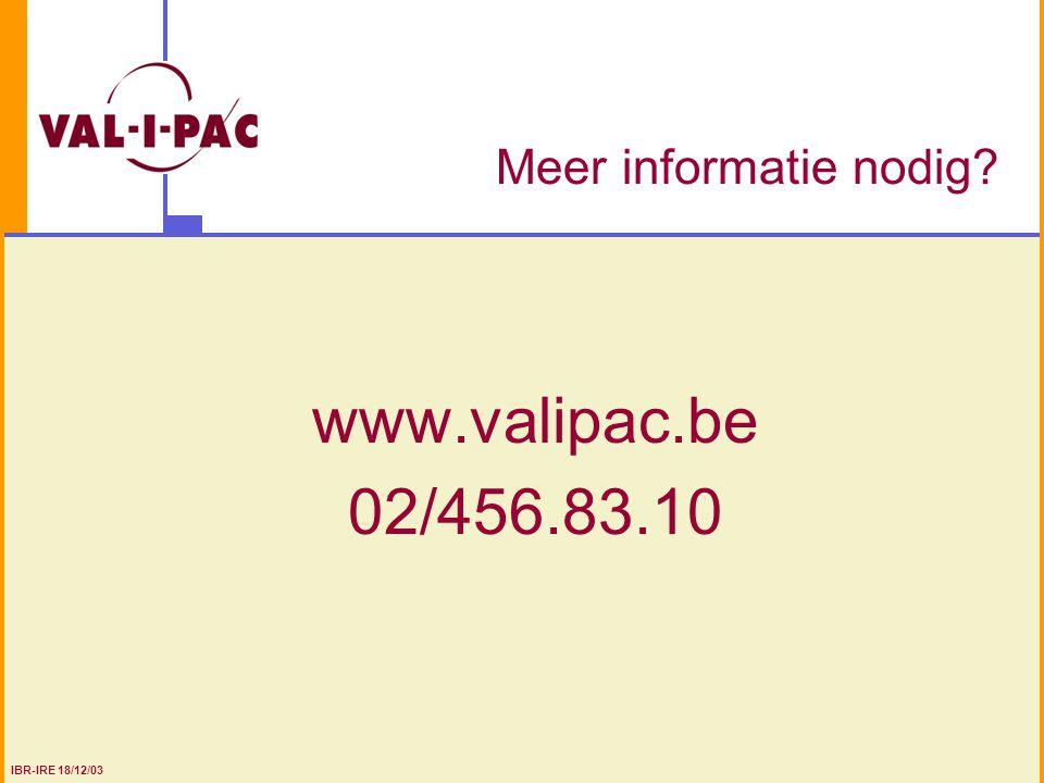 Meer informatie nodig? www.valipac.be 02/456.83.10 IBR-IRE 18/12/03