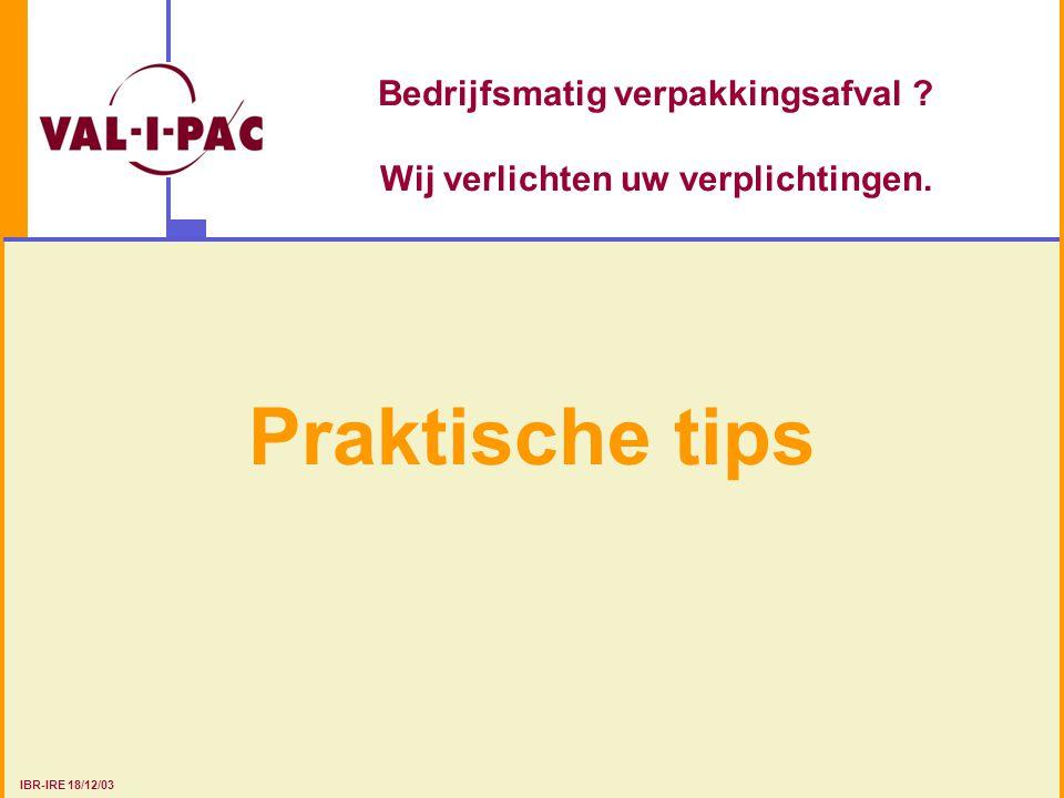 Bedrijfsmatig verpakkingsafval ? Wij verlichten uw verplichtingen. Praktische tips IBR-IRE 18/12/03