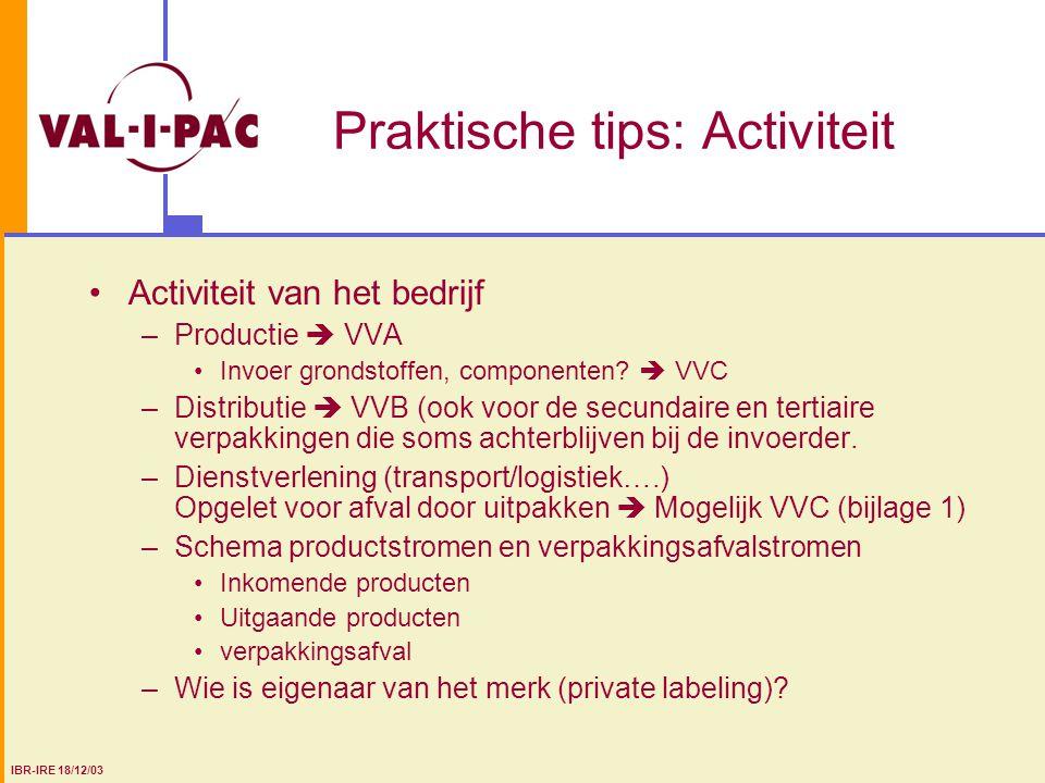 Praktische tips: Activiteit Activiteit van het bedrijf –Productie  VVA Invoer grondstoffen, componenten?  VVC –Distributie  VVB (ook voor de secund