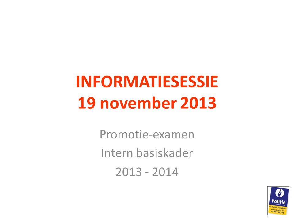 INFORMATIESESSIE 19 november 2013 Promotie-examen Intern basiskader 2013 - 2014