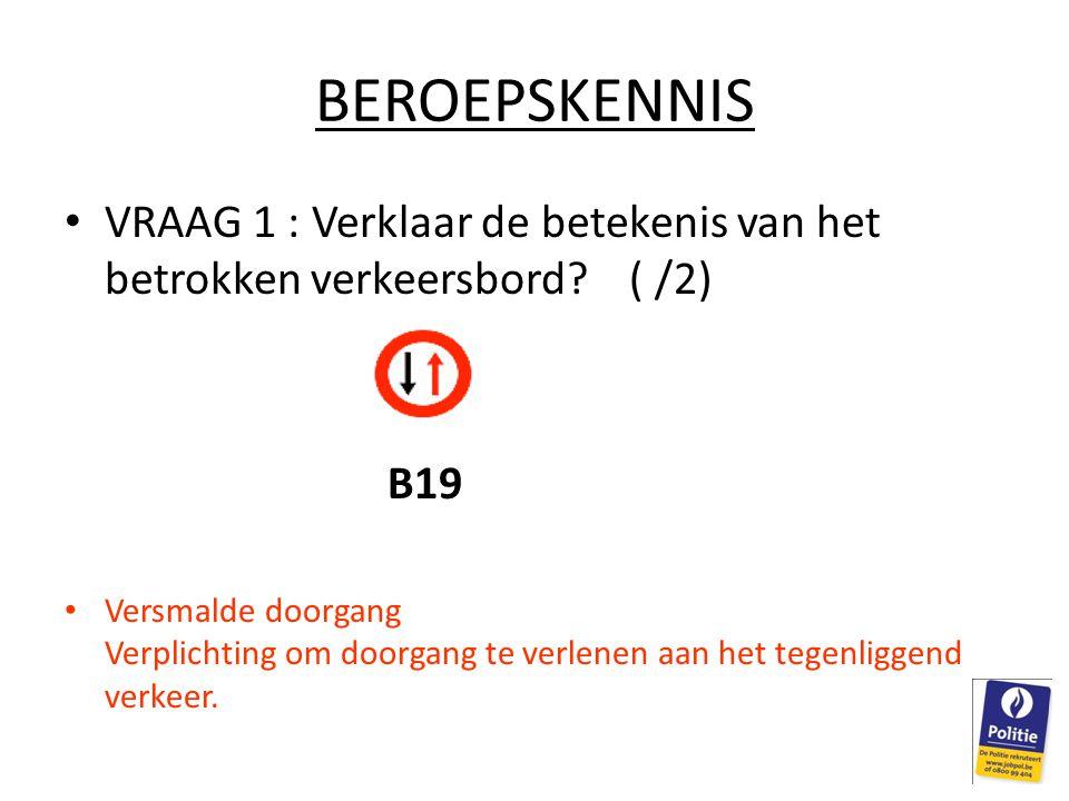 BEROEPSKENNIS VRAAG 1 : Verklaar de betekenis van het betrokken verkeersbord.