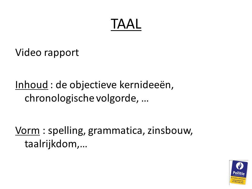 TAAL Video rapport Inhoud : de objectieve kernideeën, chronologische volgorde, … Vorm : spelling, grammatica, zinsbouw, taalrijkdom,…