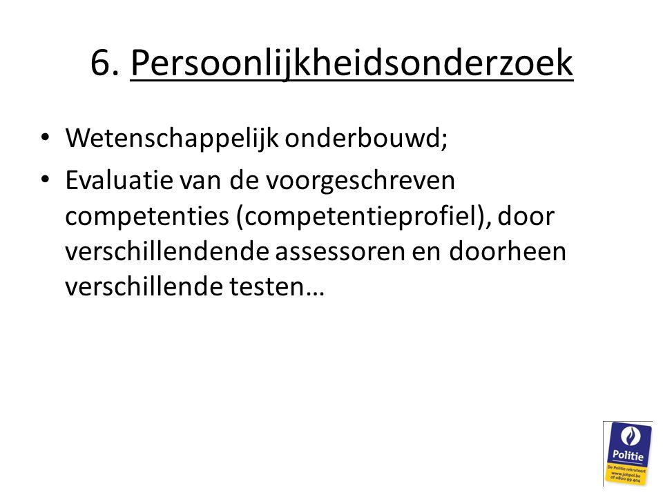 6. Persoonlijkheidsonderzoek Wetenschappelijk onderbouwd; Evaluatie van de voorgeschreven competenties (competentieprofiel), door verschillendende ass