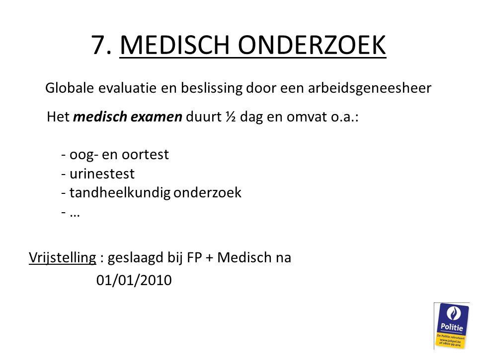 7. MEDISCH ONDERZOEK Globale evaluatie en beslissing door een arbeidsgeneesheer Het medisch examen duurt ½ dag en omvat o.a.: - oog- en oortest - urin