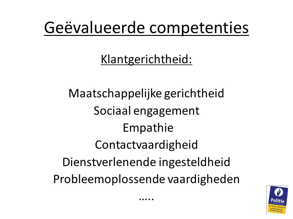 Geëvalueerde competenties Klantgerichtheid: Maatschappelijke gerichtheid Sociaal engagement Empathie Contactvaardigheid Dienstverlenende ingesteldheid Probleemoplossende vaardigheden …..