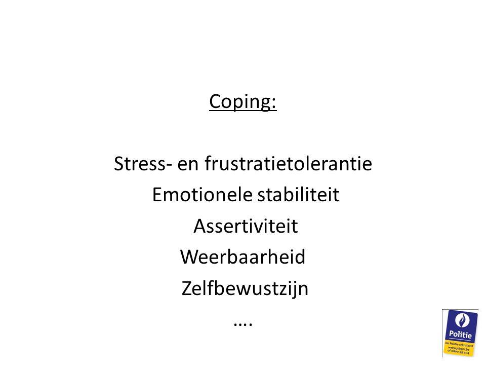 Coping: Stress- en frustratietolerantie Emotionele stabiliteit Assertiviteit Weerbaarheid Zelfbewustzijn ….