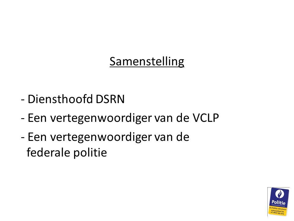 Samenstelling - Diensthoofd DSRN - Een vertegenwoordiger van de VCLP - Een vertegenwoordiger van de federale politie
