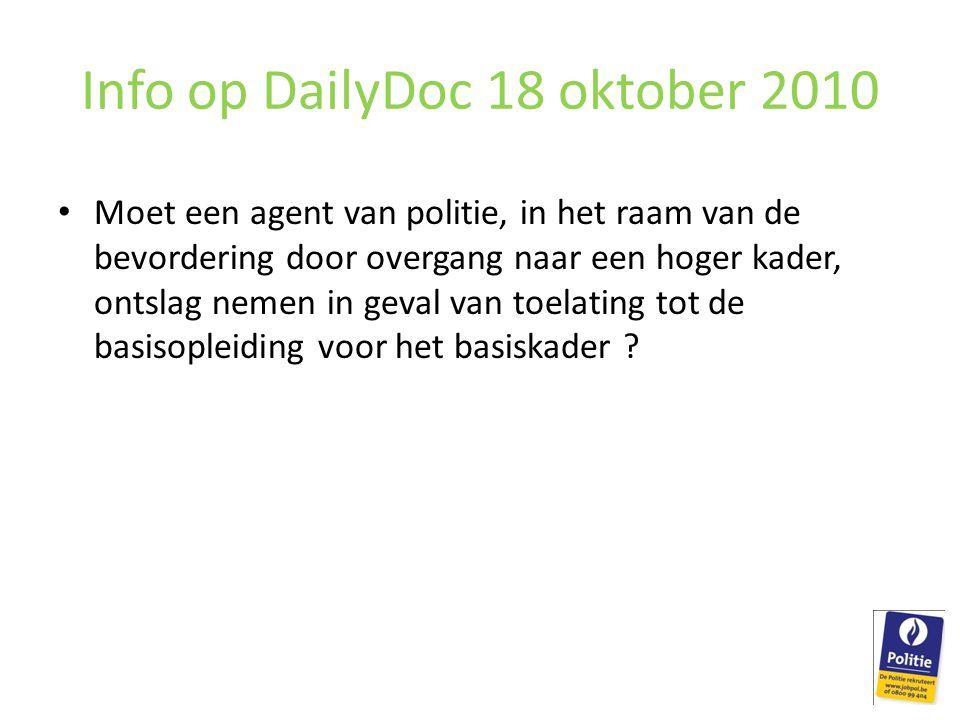 Info op DailyDoc 18 oktober 2010 Moet een agent van politie, in het raam van de bevordering door overgang naar een hoger kader, ontslag nemen in geval van toelating tot de basisopleiding voor het basiskader ?