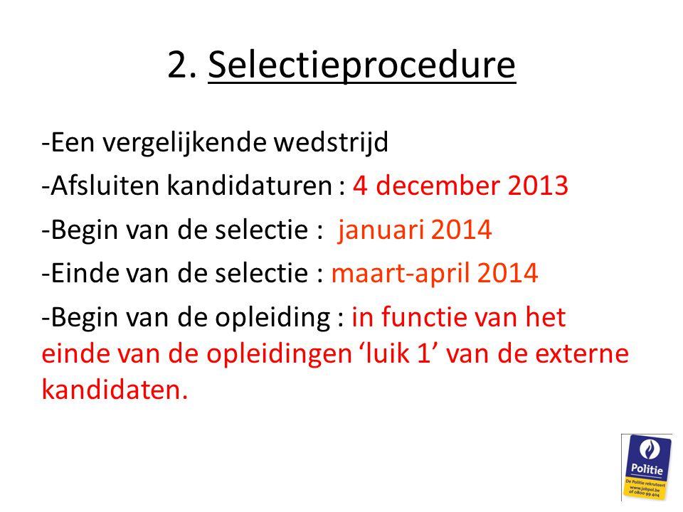 2. Selectieprocedure -Een vergelijkende wedstrijd -Afsluiten kandidaturen : 4 december 2013 -Begin van de selectie : januari 2014 -Einde van de select