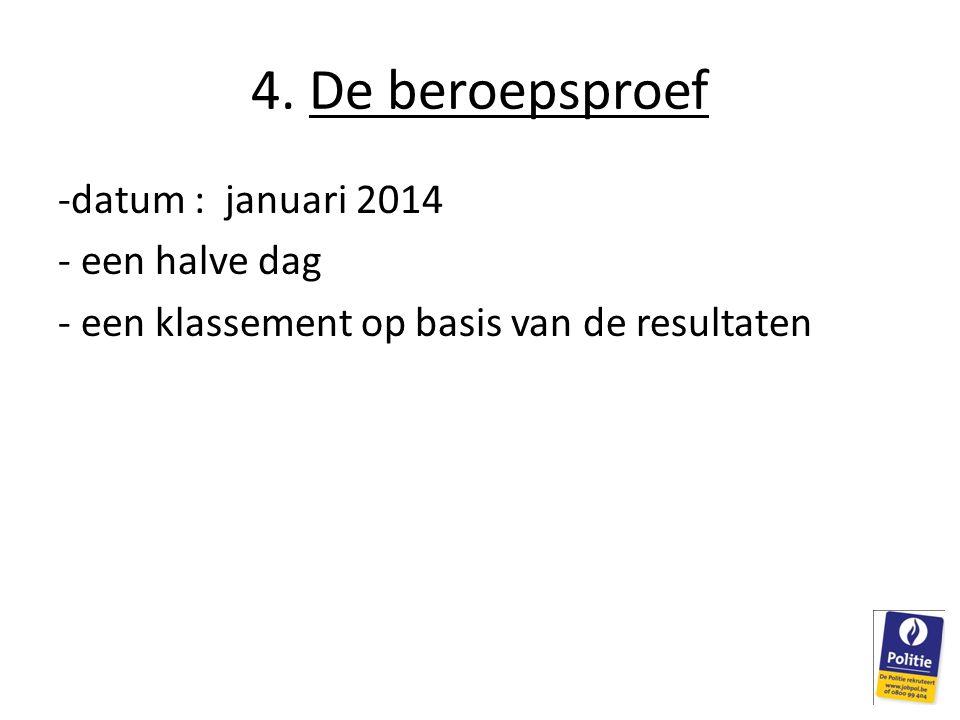 4. De beroepsproef -datum : januari 2014 - een halve dag - een klassement op basis van de resultaten