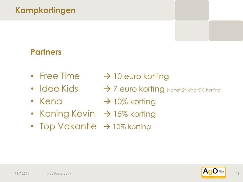 13-7-2014Ago Powerpoint19 Partners Free Time  10 euro korting Idee Kids  7 euro korting (vanaf 2 e kind €10 korting) Kena  10% korting Koning Kevin  15% korting Top Vakantie  10% korting Kampkortingen