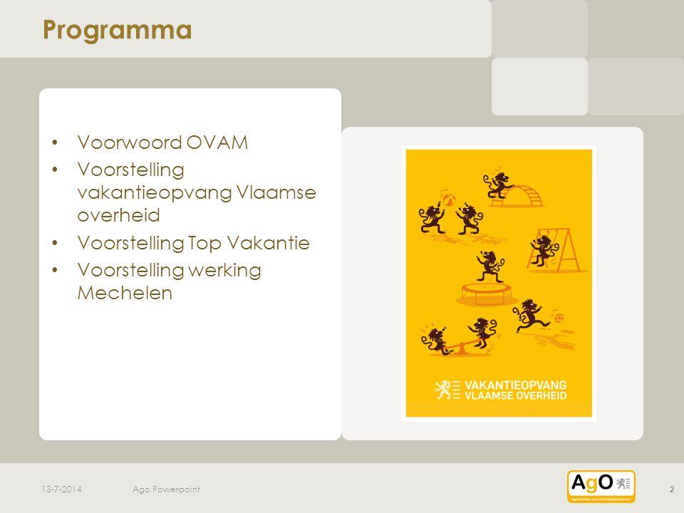 v v Programma Voorwoord OVAM Voorstelling vakantieopvang Vlaamse overheid Voorstelling Top Vakantie Voorstelling werking Mechelen 13-7-2014Ago Powerpoint2