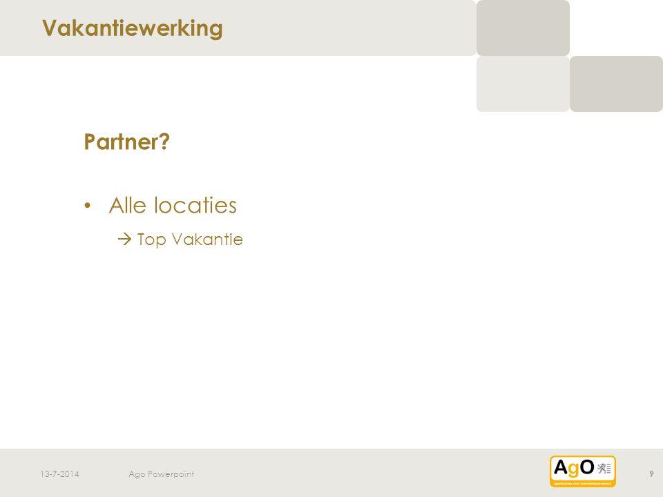13-7-2014Ago Powerpoint9 Partner Alle locaties  Top Vakantie Vakantiewerking
