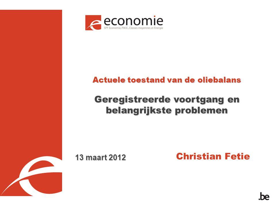 Actuele toestand van de oliebalans Geregistreerde voortgang en belangrijkste problemen Christian Fetie 13 maart 2012