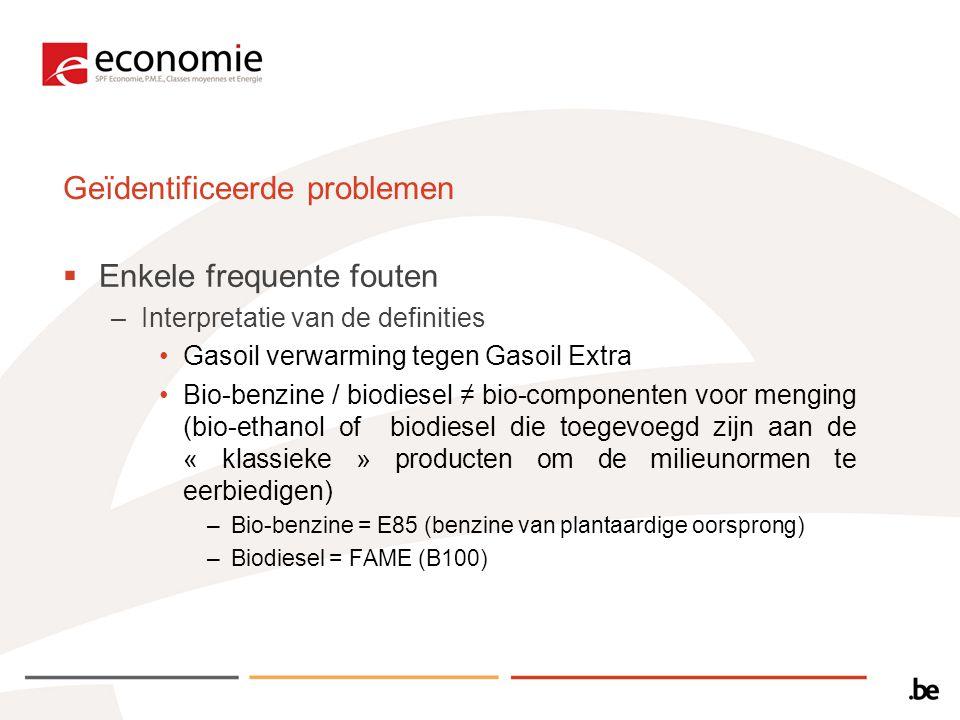 Geïdentificeerde problemen  Enkele frequente fouten –Interpretatie van de definities Gasoil verwarming tegen Gasoil Extra Bio-benzine / biodiesel ≠ bio-componenten voor menging (bio-ethanol of biodiesel die toegevoegd zijn aan de « klassieke » producten om de milieunormen te eerbiedigen) –Bio-benzine = E85 (benzine van plantaardige oorsprong) –Biodiesel = FAME (B100)