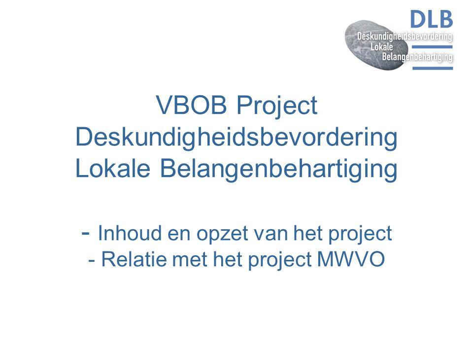 VBOB Project Deskundigheidsbevordering Lokale Belangenbehartiging - Inhoud en opzet van het project - Relatie met het project MWVO