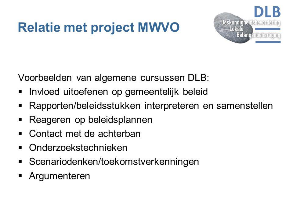 Relatie met project MWVO Voorbeelden van algemene cursussen DLB:  Invloed uitoefenen op gemeentelijk beleid  Rapporten/beleidsstukken interpreteren