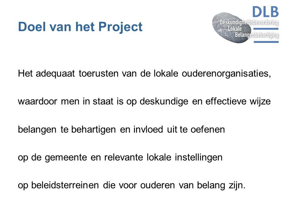 Doel van het Project Het adequaat toerusten van de lokale ouderenorganisaties, waardoor men in staat is op deskundige en effectieve wijze belangen te