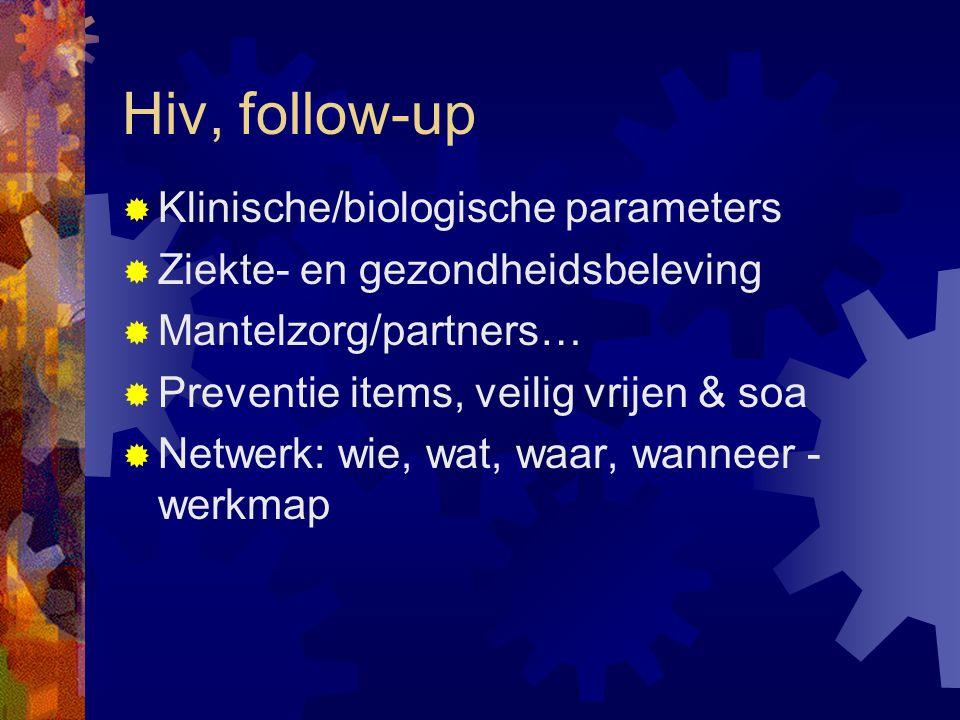 Hiv, follow-up  Klinische/biologische parameters  Ziekte- en gezondheidsbeleving  Mantelzorg/partners…  Preventie items, veilig vrijen & soa  Netwerk: wie, wat, waar, wanneer - werkmap