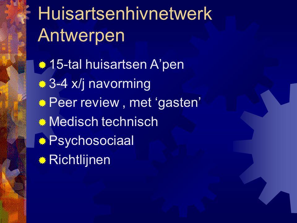 Huisartsenhivnetwerk Antwerpen  15-tal huisartsen A'pen  3-4 x/j navorming  Peer review, met 'gasten'  Medisch technisch  Psychosociaal  Richtlijnen