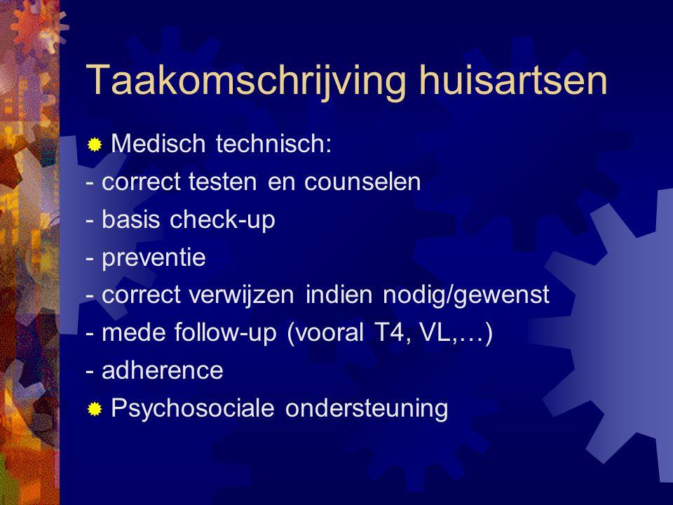 Taakomschrijving huisartsen  Medisch technisch: - correct testen en counselen - basis check-up - preventie - correct verwijzen indien nodig/gewenst - mede follow-up (vooral T4, VL,…) - adherence  Psychosociale ondersteuning