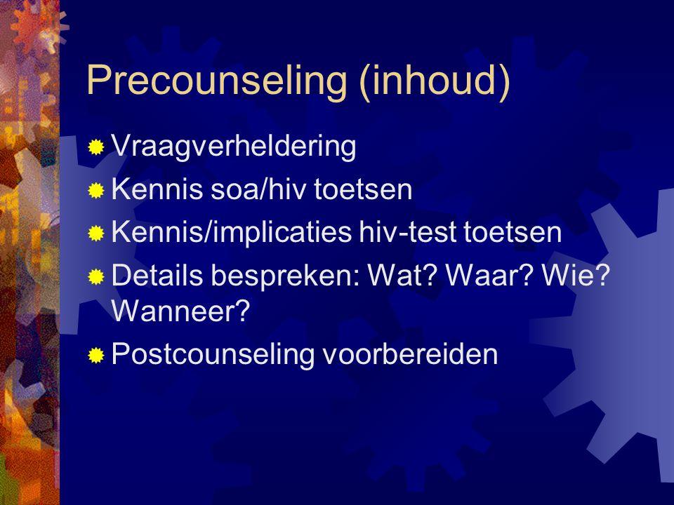 Precounseling (inhoud)  Vraagverheldering  Kennis soa/hiv toetsen  Kennis/implicaties hiv-test toetsen  Details bespreken: Wat.
