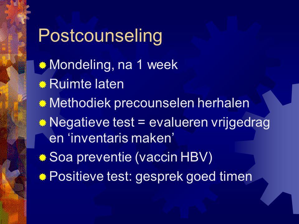 Postcounseling  Mondeling, na 1 week  Ruimte laten  Methodiek precounselen herhalen  Negatieve test = evalueren vrijgedrag en 'inventaris maken'  Soa preventie (vaccin HBV)  Positieve test: gesprek goed timen