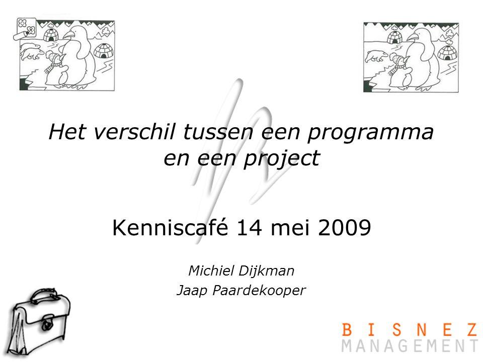 © copyright by Bisnez Management Het verschil tussen een programma en een project Kenniscafé 14 mei 2009 Michiel Dijkman Jaap Paardekooper