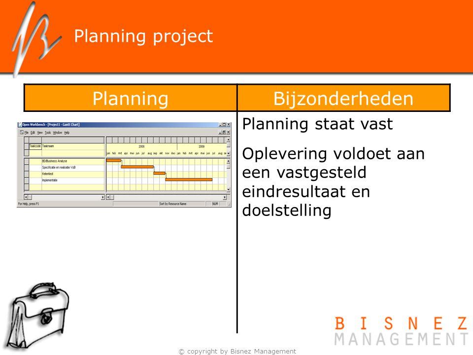 © copyright by Bisnez Management PlanningBijzonderheden Planning staat vast Oplevering voldoet aan een vastgesteld eindresultaat en doelstelling Plann