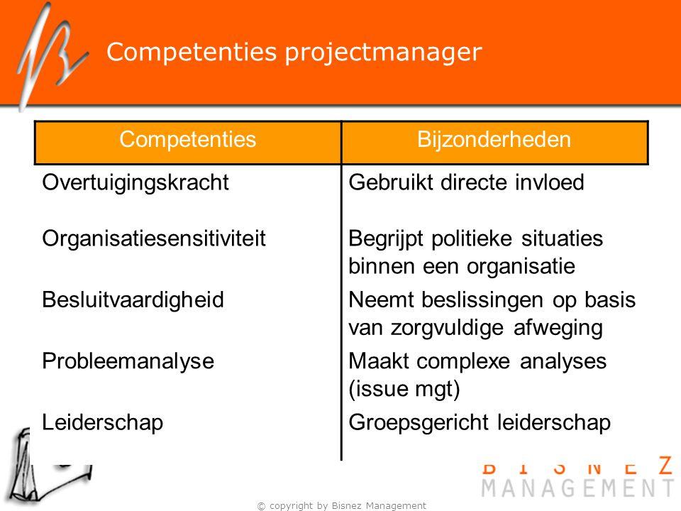 © copyright by Bisnez Management Competenties projectmanager CompetentiesBijzonderheden OvertuigingskrachtGebruikt directe invloed Organisatiesensitiv