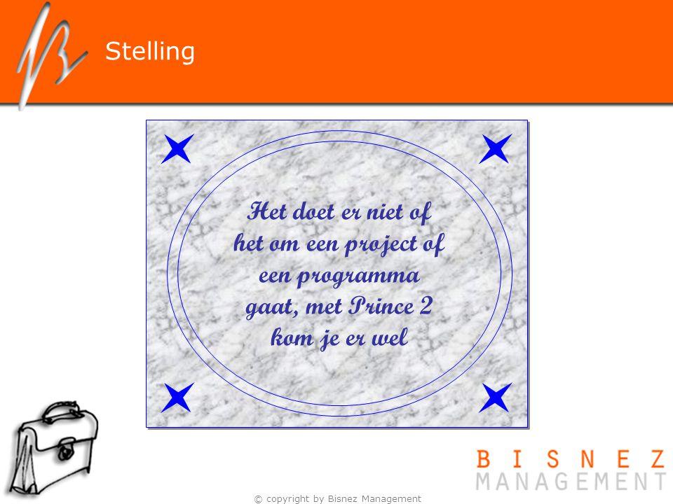 © copyright by Bisnez Management Het doet er niet of het om een project of een programma gaat, met Prince 2 kom je er wel Stelling