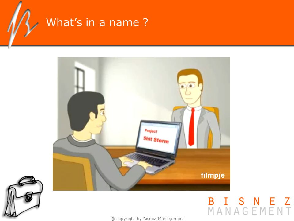 © copyright by Bisnez Management What's in a name ? filmpje