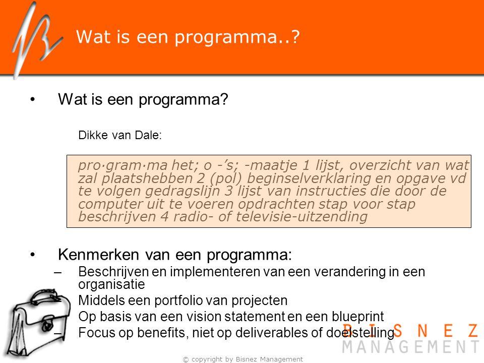 © copyright by Bisnez Management Wat is een programma..? Wat is een programma? Dikke van Dale: pro·gram·ma het; o -'s; -maatje 1 lijst, overzicht van