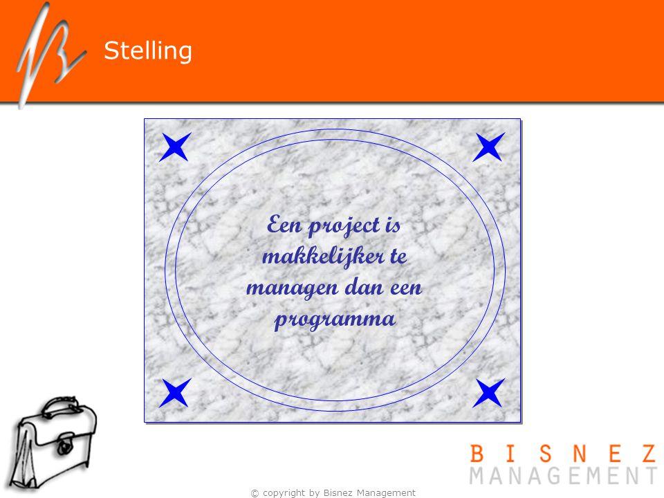 © copyright by Bisnez Management Een project is makkelijker te managen dan een programma Stelling