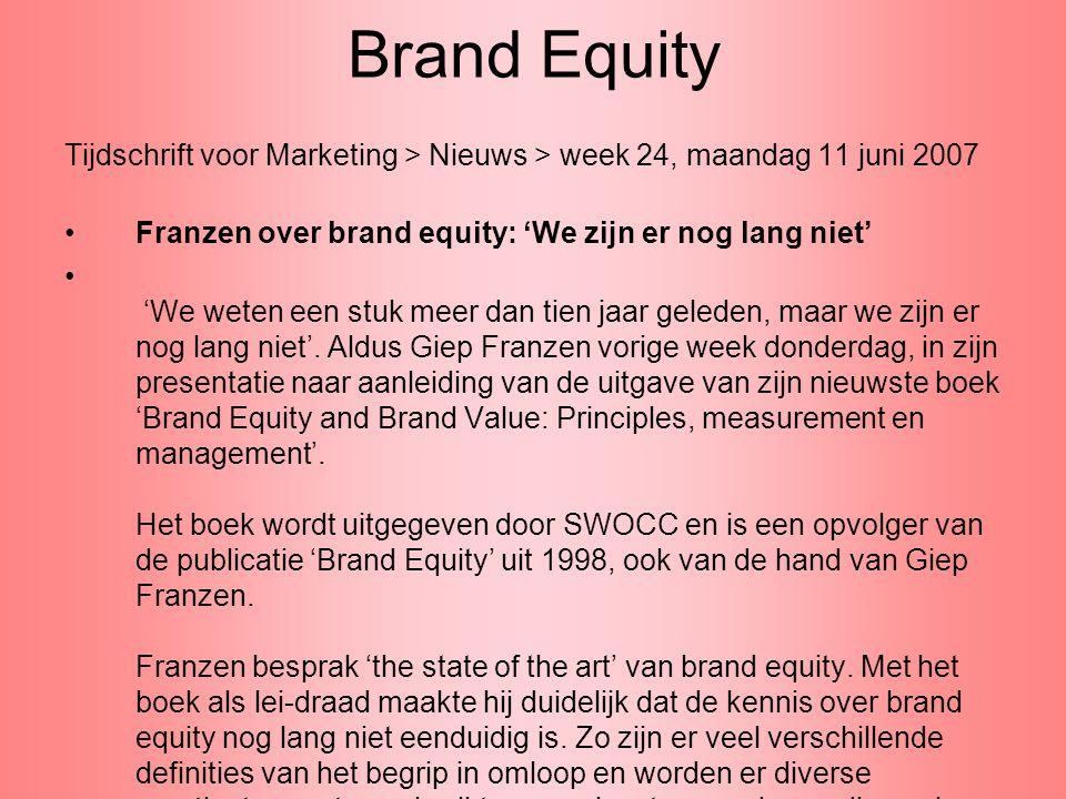Brand Equity Tijdschrift voor Marketing > Nieuws > week 24, maandag 11 juni 2007 Franzen over brand equity: 'We zijn er nog lang niet' 'We weten een s