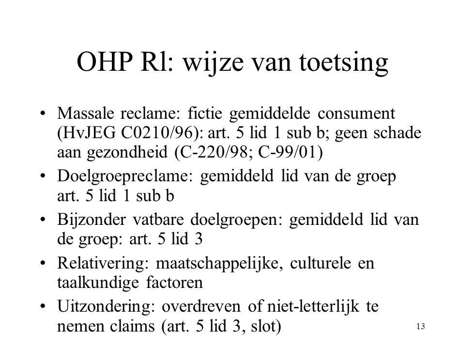 13 OHP Rl: wijze van toetsing Massale reclame: fictie gemiddelde consument (HvJEG C0210/96): art. 5 lid 1 sub b; geen schade aan gezondheid (C-220/98;