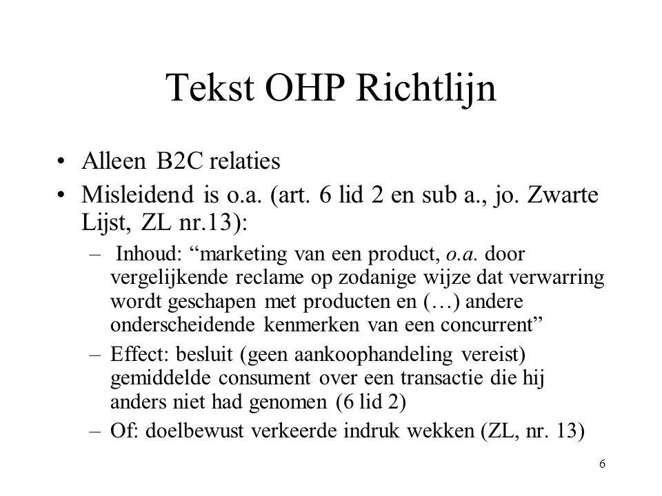 """6 Tekst OHP Richtlijn Alleen B2C relaties Misleidend is o.a. (art. 6 lid 2 en sub a., jo. Zwarte Lijst, ZL nr.13): – Inhoud: """"marketing van een produc"""